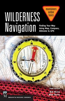 Wilderness Navigation: Finding Your Way Using Map, Compass, Altimeter & GPS, 3rd Edition (Mo ...