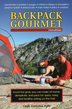 Backpack Gourmet: Good Hot Grub You Can Make at Home, Dehydrate, and Pack for Quick, Easy, and H ...
